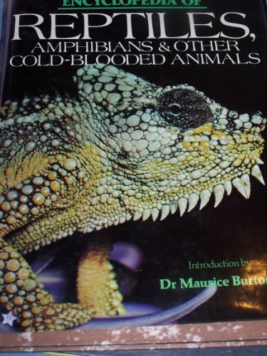 Encyclopedia of Reptiles, Amphibians and Other Cold-blooded Animals By Robert Burton: intro. by Maurice Burton
