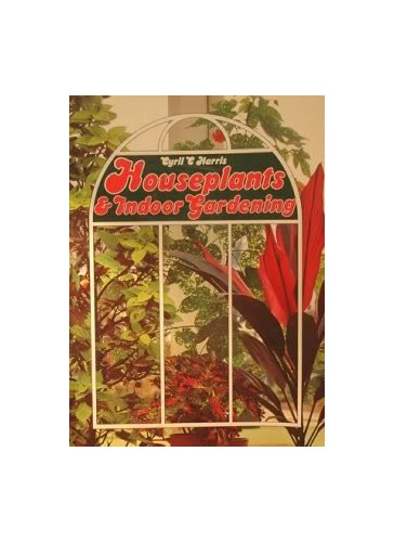 House Plants and Indoor Gardening By Cyril C. Harris