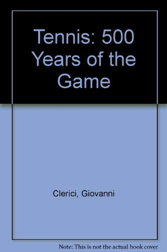 Tennis: 500 Years of the Game By Giovanni Clerici