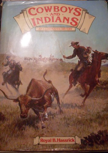 Cowboys and Indians: An Illustrated History By Royal B. Hassrick