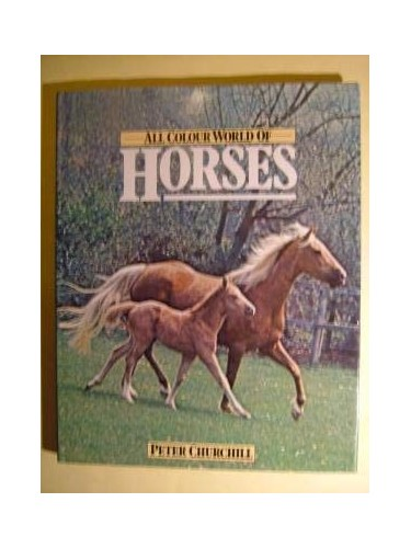 World of Horses : ( The All Colour Book.) : By Peter Churchill