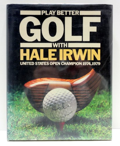 Play Better Golf By Hale Irwin