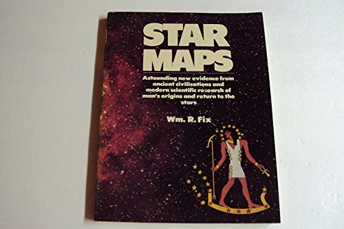 Star Maps: Astonishing New Evidence from Ancient Civilizations and Modern Scientific Research of Man's Origins and Return to the Stars By William R. Fix