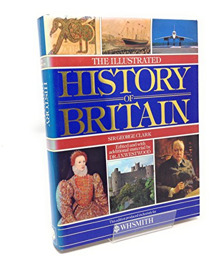 The Illustrated History of Britain By George Norman Clark