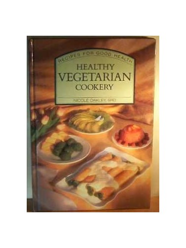 Healthy Vegetarian Cookery (Recipes for good health) By Nicole Oakley