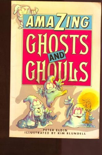 Amazing Ghosts and Ghouls By Peter Eldin