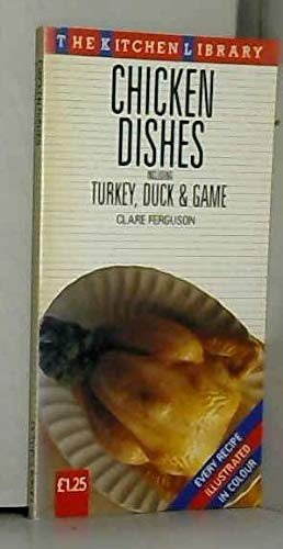 Chicken Dishes: Including Turkey, Duck and Game (Kitchen Library) By Clare Ferguson