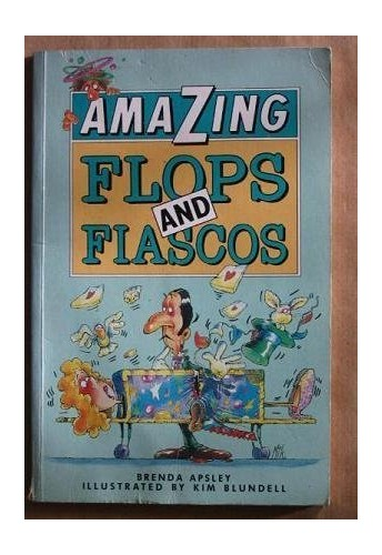 Flops and Fiascos By Brenda Apsley