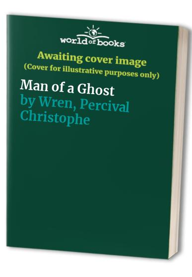 Man of a Ghost By Percival Christopher Wren