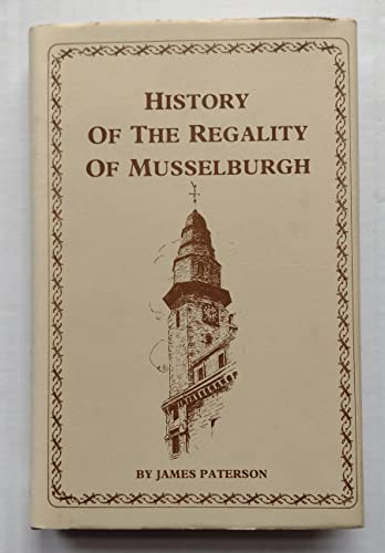 History of the Regality of Musselburgh By James Paterson