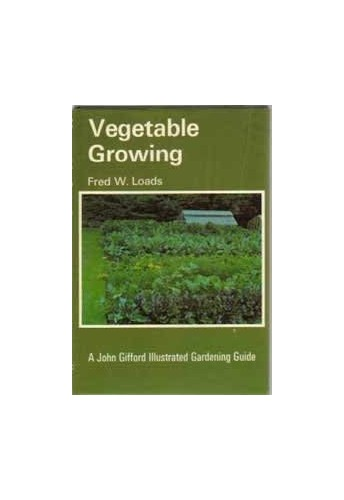 Vegetable Growing (A John Gifford Illustrated Gardening Guide) By Fred W. Loads