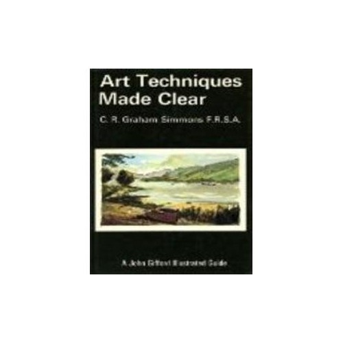 Art Techniques Made Clear By C.R.Grahame Simmons