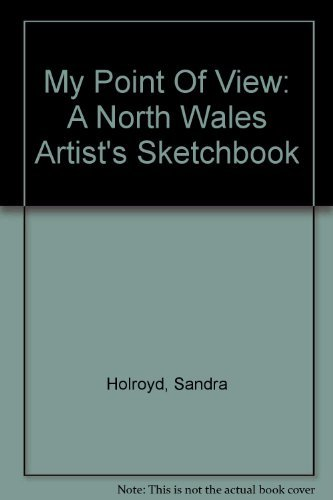 My Point Of View: A North Wales Artist's Sketchbook By Sandra Holroyd