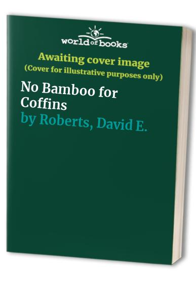 No Bamboo for Coffins By David E. Roberts