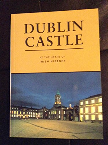 Dublin Castle: At the heart of Irish history By Denis McCarthy