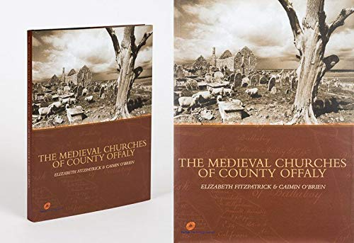 The Medieval Churches of County Offaly By Elizabeth Fitzpatrick