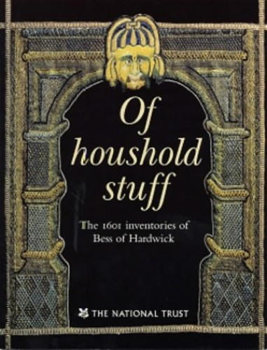 Of Houshold Stuff, the 1601 Inventories of Bess of Hardwick by Santina M. Levey