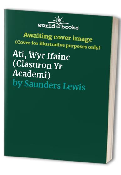 Ati, Wyr Ifainc By Saunders Lewis