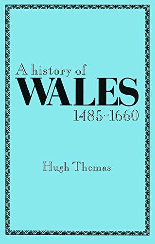 A History of Wales, 1485-1660 By Hugh Thomas