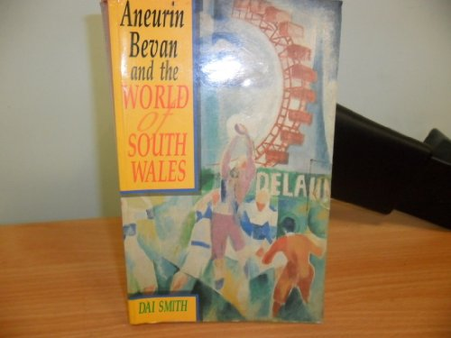 Aneurin Bevan and the World of South Wales By Dai Smith