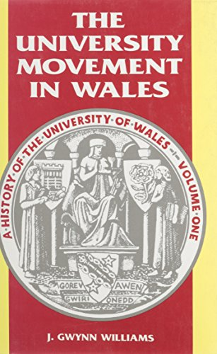 History of the University of Wales: University Movement in Wales v. 1 By J. Gwynn Williams