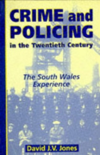 Crime and Policing in the Twentieth Century By David J. V. Jones