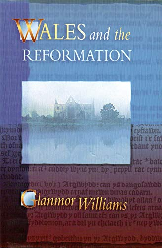 Wales and the Reformation By Glanmor Williams