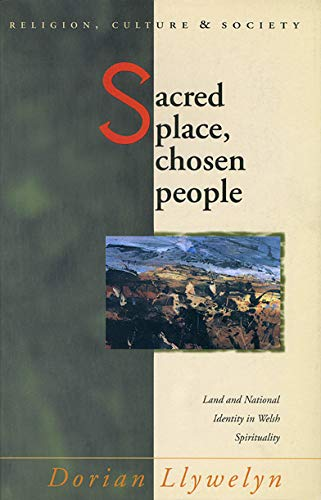 Sacred Place, Chosen People: Land and National Identity in Welsh Spirituality (Religion, Culture & Society) By Dorian Llywelyn