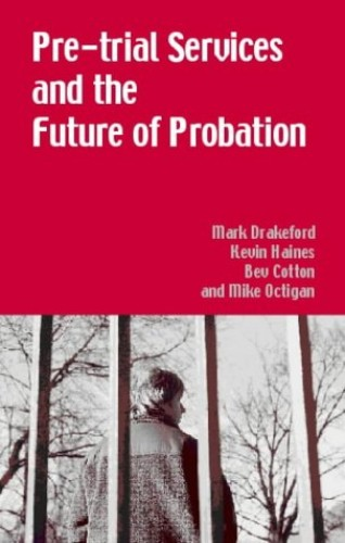 Pre-trial Services and the Future of Probation By Mark Drakeford