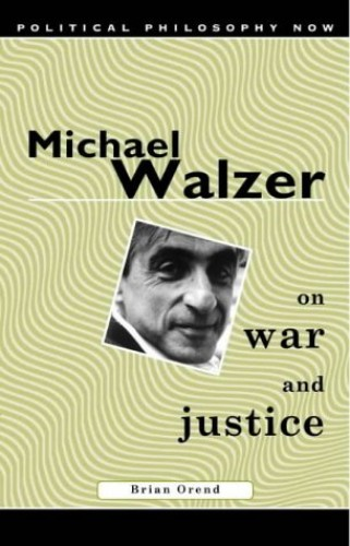 Michael Walzer on War and Justice By Brian Orend