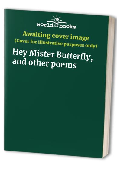 Hey Mister Butterfly, and other poems