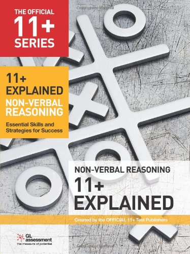 11+ Explained: Non-verbal Reasoning: Essential Skills and Strategies for Success (Official 11+) By GL Assessment
