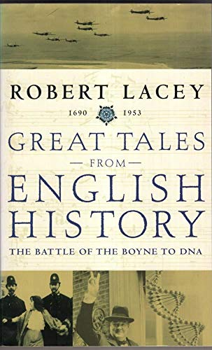 Great Tales from English History. The battle of the Boyne to DNA By Robert Lacey