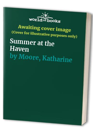 Summer at the Haven By Katharine Moore