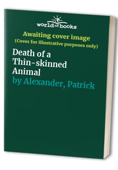 Death of a Thin-skinned Animal By Patrick Alexander