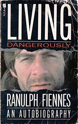 Living Dangerously by Sir Ranulph Fiennes, Bt OBE