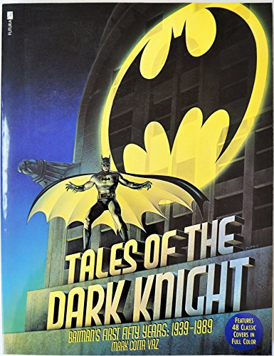 Tales of the Dark Knight. Batman's first fifty years: 1939 - 1989 By Mark Cotta Vaz