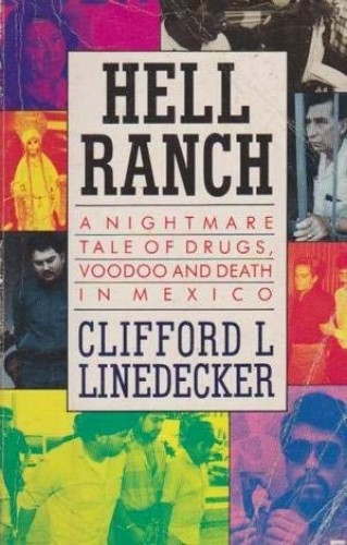 Hell ranch: The nightmare tale of voodoo, drugs and death in Matamoros By Clifford L Linedecker