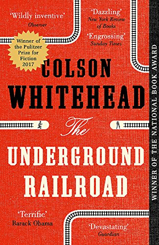 The Underground Railroad: Winner of the Pulitzer Prize for Fiction 2017 By Colson Whitehead