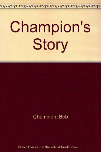 Champion's Story By Bob Champion, MBE