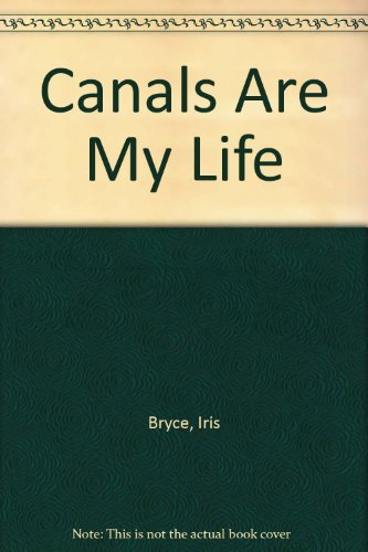 Canals are My Life By Iris Bryce