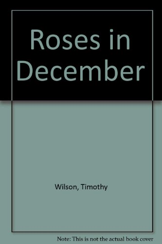 Roses in December By Timothy Wilson