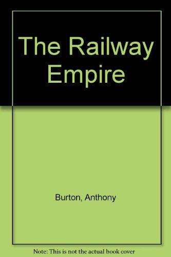 The Railway Empire By Anthony Burton