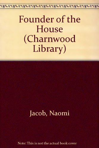 Founder of the House (Charnwood Library) By Naomi Jacob