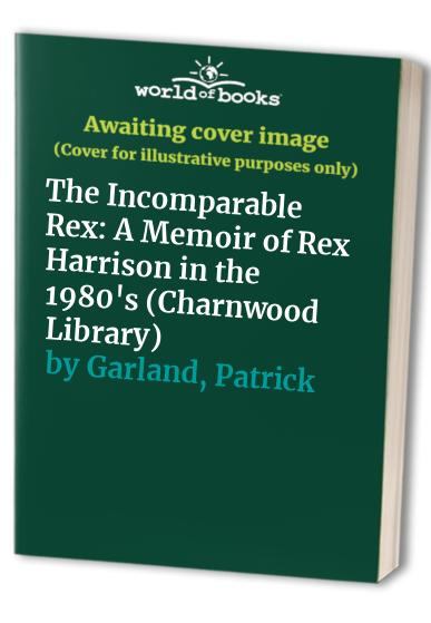 The Incomparable Rex By Patrick Garland
