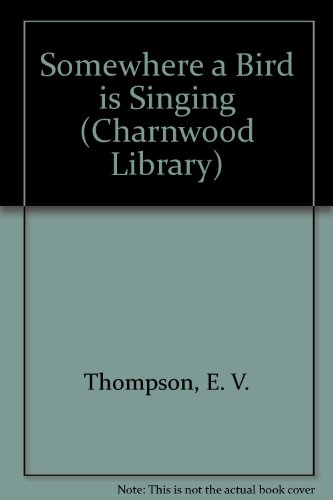 Somewhere a Bird is Singing By E. V. Thompson