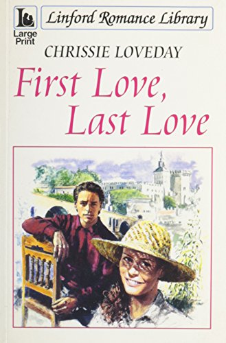 First Love, Last Love (Linford Romance Library) By Chrissie Loveday