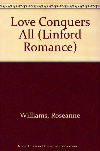 Love Conquers All By Roseanne Williams