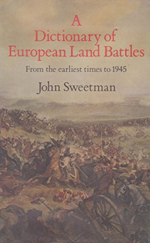 Dictionary of European Land Battles By Edited by John Sweetman