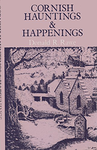 Cornish Hauntings and Happenings By Donald R. Rawe